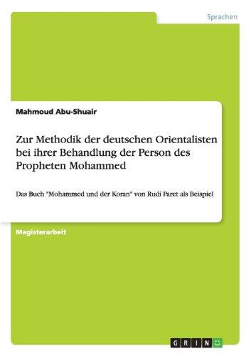 Zur Methodik der deutschen Orientalisten bei ihrer Behandlung der Person des Propheten Mohammed: Das Buch Mohammed und der Koran von Rudi Paret als Beispiel