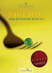 Single Küche: Gesunde und frische Küche für wenig Geld. (Ausgezeichnet mit dem GOURMAND WORLD COOKBOOK AWARD, BESTE KOCHBUCHSERIE DEUTSCHLANDS)