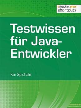 Testwissen für Java-Entwickler (shortcuts 77) von [Spichale, Kai]