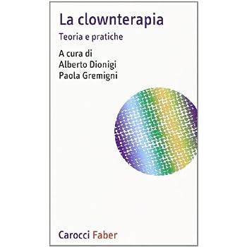 La Clownterapia. Teoria E Pratiche