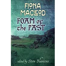 [Foam of the past: Selected Writings of Fiona Macleod] (By: Fiona MacLeod) [published: April, 2014]