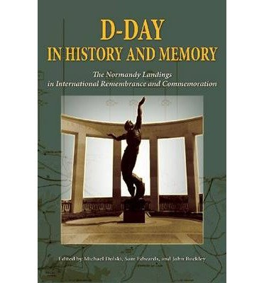 [(D-Day in History and Memory: The Normandy Landings in International Remembrance and Commemoration)] [ Edited by Michael Dolski, Edited by Sam Edwards, Edited by John Buckley ] [April, 2014]