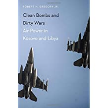 Clean Bombs and Dirty Wars: Air Power in Kosovo and Libya-