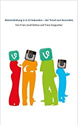 Markenbildung in 6-15 Sekunden - der Trend zum Kurzvideo: Eine Einführung in Vine und Instagram