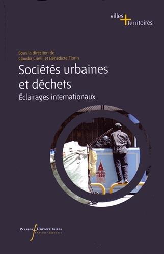 Sociétés urbaines et déchets : Eclairages internationaux par Claudia Cirelli, Bénédicte Florin, Florence Troin, Collectif