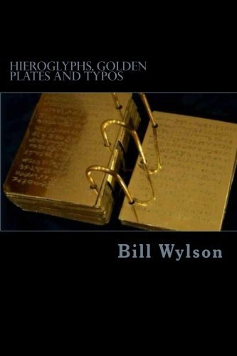 Hieroglyphs, Golden Plates and Typos: How Errors in the Book of Mormon Prove Its Authenticity by Bill Wylson (2014-10-11)