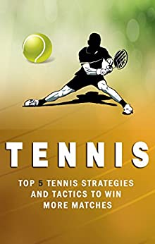 Descargar Tennis: Top 5 Strategies How to win more matches, How to Play Tennis,Killer doubles, Tennis the Ultimate guide (Tennis Strategies How to win more matches Book 1) Epub Gratis