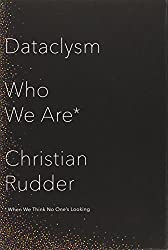 Dataclysm: Who We Are (When We Think No One's Looking) by Christian Rudder (11-Sep-2014) Hardcover