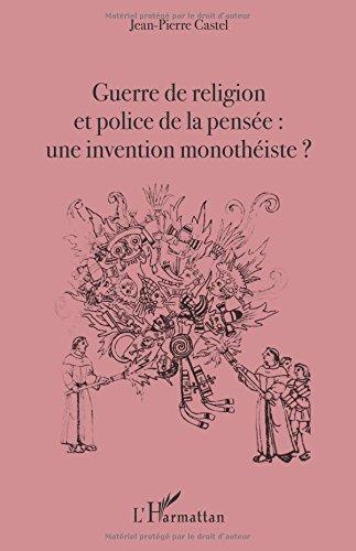 Guerre de religion et police de la pensée : une invention monothéiste ? par Jean-Pierre Castel