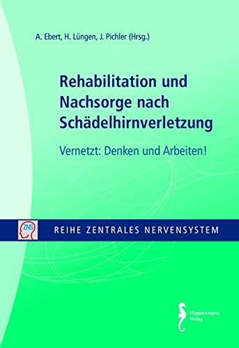 Rehabilitation und Nachsorge nach Schädelhirnverletzung: Vernetzt: Denken und Arbeiten! (Reihe Zentrales Nervensystem)