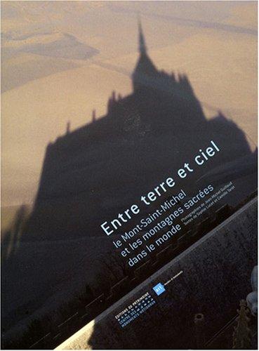 ENTRE TERRE ET CIEL. Le Mont-Saint-Michel et les montagnes sacrées dans le monde