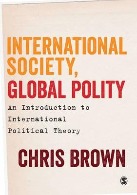 [(International Society, Global Polity: An Introduction to International Political Theory)] [Author: Chris Brown] published on (February, 2015)