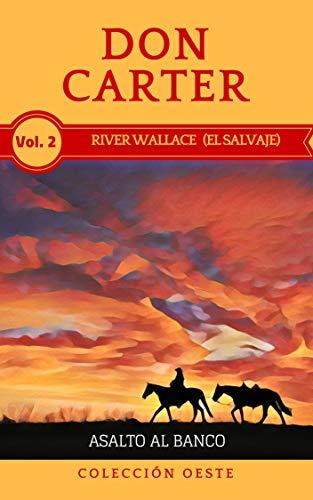 RIVER WALLACE  (EL SALVAJE): ASALTO AL BANCO (RIVER WALLACE  (EL SALVAJE)  COLECCIÓN OESTE nº 2) por DON CARTER
