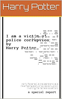 I am a victim of police corruption.: Violated by Voldemort, a young man spills the beans and tells his amazing story of police corruption. by [Taylor, Matt]