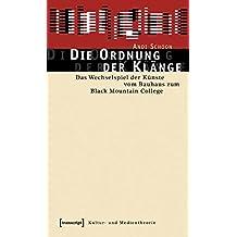 Die Ordnung der Klänge: Das Wechselspiel der Künste vom Bauhaus zum Black Mountain College (Kultur- und Medientheorie)