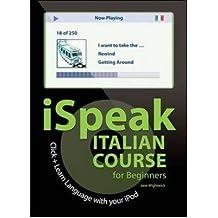 iSpeak Italian Beginner's Course (MP3 CD + Guide): 10 Steps to Learn Italian on Your iPod (Ispeak Audio Phrasebook) [Audio CD]