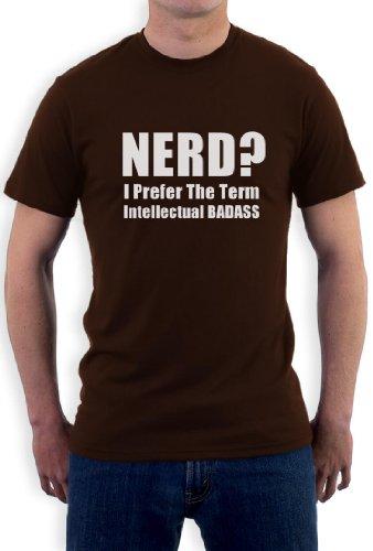 Nerd? I prefer the term intellectual badass! T-Shirt Braun