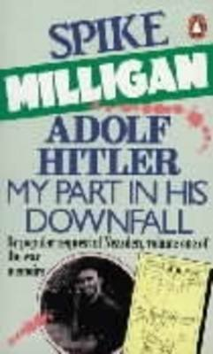 Spike Milligan: Adolf Hitler - My Part in His Downfall