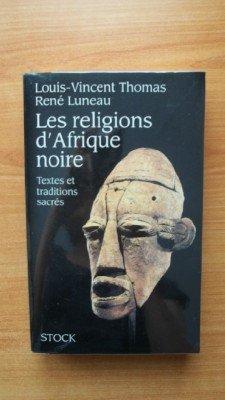 Les religions d'Afrique noire, textes et traditions sacrés par Louis-Vincent Thomas, René Luneau