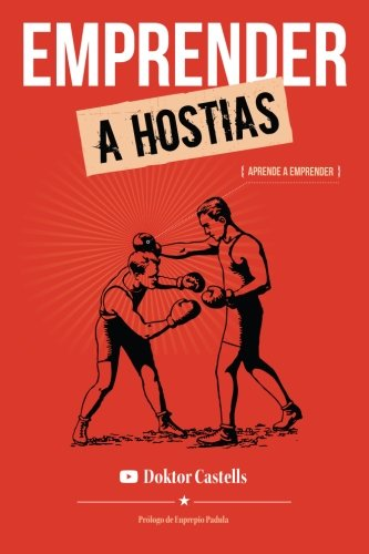 Emprender a hostias: Aprender a emprender: Volume 2 (La consulta del Doktor Castells)