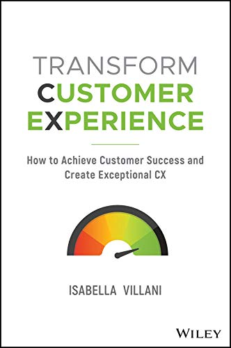 Transform Customer Experience: How to Achieve Customer Success and Create Exceptional CX