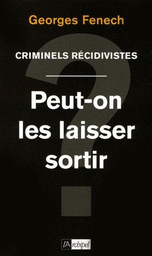 Criminels récidivistes : Peut-on les laisser sortir ? par Georges Fenech