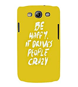 Crazy People Happy 3D Hard Polycarbonate Designer Back Case Cover for Samsung Galaxy S3 :: Samsung Galaxy S3 i9300