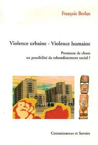 Violence urbaine Violence humaine : Promesse de chaos ou possibilité de rebondissement social ?