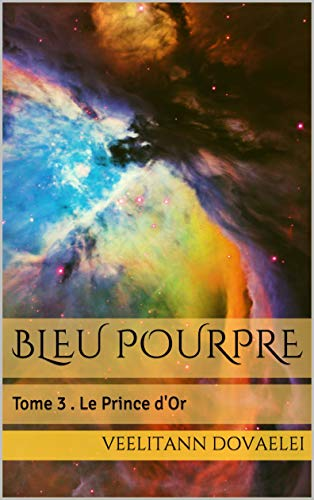 BLEU POURPRE: Tome 3 . Le Prince d'Or par Veelitann Dovaelei