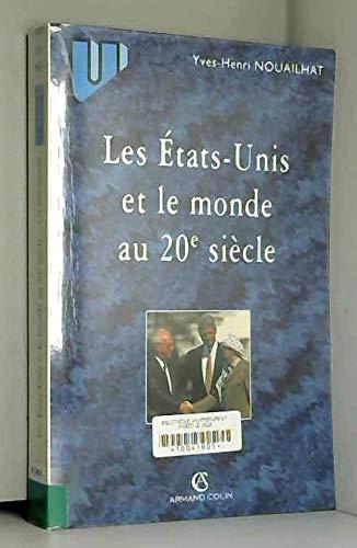 Les Etats-Unis et le monde au 20e siècle par Yves-Henri Nouailhat