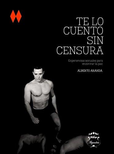 Descargar Libro Te lo cuento sin censura de Alberto Aranda