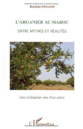 L'arganier au Maroc, entre mythes et réalités : Une civilisation née d'un arbre par Rachida Nouaim
