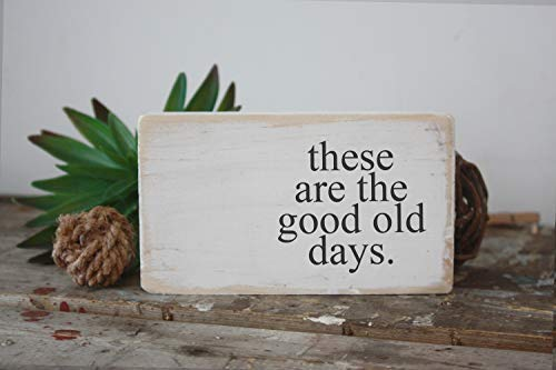Beyyins These Are The Good Old Days Mini-Schild, inspirierendes Zitat, Holz, Zitat, Block, Geschenke, Galerie, WandVignette, Schreibtisch Holzschilder für Spruch -