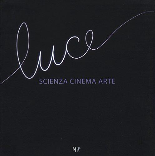 Luce. scienza, cinema, arte. catalogo della mostra (parma, 14 novembre 2015-17 gennaio 2016). ediz. illustrata