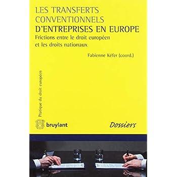 Les transferts conventionnels d'entreprises en Europe: Frictions entre le droit européen et les droits nationaux