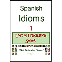 Spanish Idioms: ¡Qué Animales Somos! (Lost In Translation Series nº 1) (Spanish Edition)