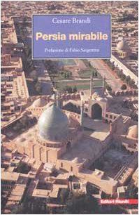 Persia mirabile (Viaggi d'autore) por Cesare Brandi