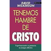 Tenemos Hambre de Cristo: Experimentando Su Presciencia En Tiempos Dif Ciles