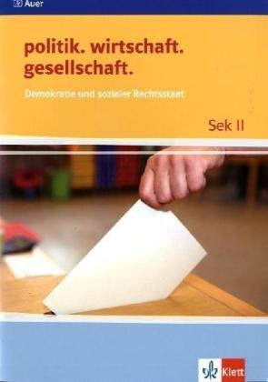 Demokratie und sozialer Rechtsstaat (politik. wirtschaft. gesellschaft. / Themenhefte für die Sekundarstufe II. Für das vierstündige Prüfungsfach)