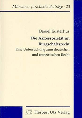 Die Akzessorietät im Bürgschaftsrecht Eine Untersuchung zum deutschen und französischen Recht (Münchner Juristische Beiträge)