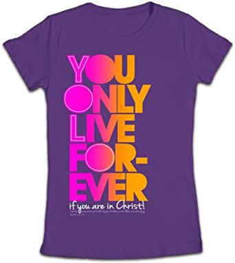 You Only Live Forever - Christian T-Shirt
