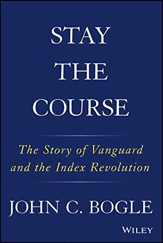 Stay the Course: The Story of Vanguard and the Index Revolution (English Edition)