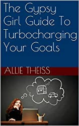 The Gypsy Girl Guide To Turbocharging Your Goals (The Gyspy Girl Guide Book 1) (English Edition)