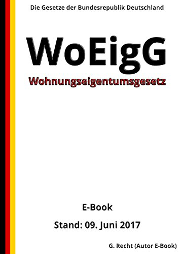 Wohnungseigentumsgesetz – WoEigG – E-Book - Stand: 09. Juni 2017