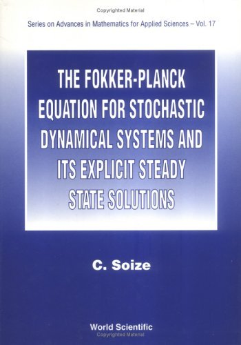 The Fokker-Planck Equation for Stochastic Dynamical Systems and Its Explicit Steady State Solutions (Series on Advances in Mathematics for Applied Sciences) by Christian Soize (1994-11-28)