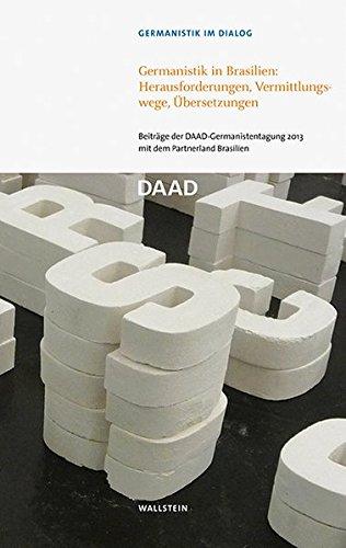 Germanistik in Brasilien: Herausforderungen, Vermittlungswege, Übersetzungen: Beiträge der DAAD-Germanistentagung 2013 mit dem Partnerland Brasilien