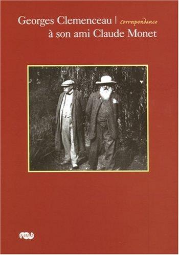 Georges Clemenceau  son ami Claude Monet : Correspondance