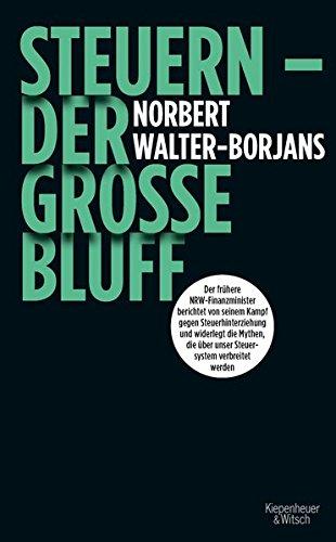 Steuern - Der große Bluff: Der frühere NRW-Finanzminister berichtet von seinem Kampf gegen Steuerhinterziehung und widerlegt die Mythen, die über unser Steuersystem verbreitet werden