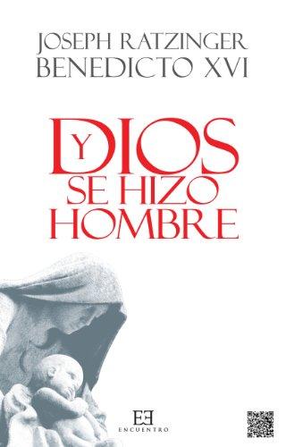 Y Dios se hizo hombre por Joseph Ratzinger (Benedicto XVI)