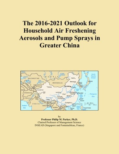 The 2016-2021 Outlook for Household Air Freshening Aerosols and Pump Sprays in Greater China